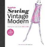 Burdastyle Sewing Vintage Modern : Mastering Iconic Looks from 1920-1980 - Nora Abousteit