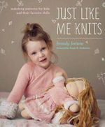 Just Like Me Knits : Matching Patterns for Kids and Their Favourite Dolls - Brandy Fortune