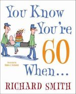 You Know You're 60 When... - Richard Smith