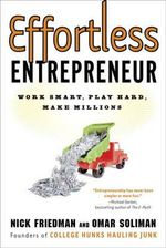 Effortless Entrepreneur : Work Smart, Play Hard, Make Millions - Nick Friedman