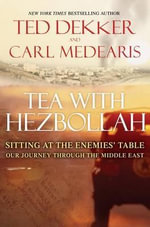 Tea with Hezbollah : Sitting at the Enemies' Table, Our Journey Through the Middle East - Ted Dekker