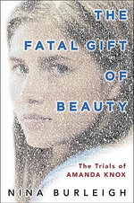 The Fatal Gift of Beauty : The Trials of Amanda Knox - Nina Burleigh