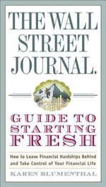 The Wall Street Journal Guide to Starting Fresh : How to Leave Your Financial Past Behind You and Get Back on Track - Karen Blumenthal