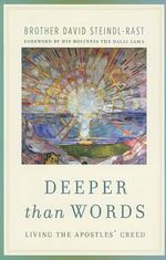 Deeper Than Words : Living the Apostles' Creed - Brother David Steindl-Rast