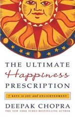 The Ultimate Happiness Prescription: 7 Keys to Joy and Enlightenment :  7 Keys to Joy and Enlightenment - Dr Deepak Chopra