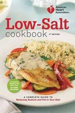 AHA Low-Salt Cookbook : A Complete Guide to Reducing Sodium and Fat in Your Diet - American Heart Association