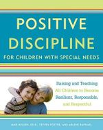 Positive Discipline for Children with Special Needs : Raising and Teaching All Children to Become Resilient, Responsible, and Respectful - Jane Nelsen