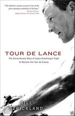 Tour de Lance : The Extraordinary Story of Cycling's Most Controversial Champion - Bill Strickland
