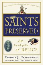Saints Preserved : An Encyclopedia of Relics - Thomas J Craughwell