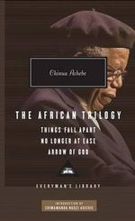 The African Trilogy : Things Fall Apart/No Longer at Ease/Arrow of God - Chinua Achebe