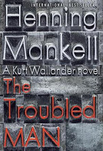 The Troubled Man : Kurt Wallander Mystery Series : Book 10 - Henning Mankell
