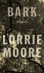 Bark : Stories - Lorrie Moore