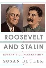 Roosevelt and Stalin : Portrait of a Partnership - Susan Butler