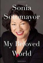 My Beloved World : A Memoir - Sonia Sotomayor