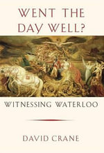 Went the Day Well? : Witnessing Waterloo - David Crane