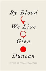 By Blood We Live - Glen Duncan