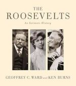 The Roosevelts : An Intimate History - Geoffrey C Ward