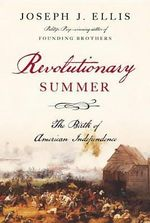 Revolutionary Summer : The Birth of American Independence - University Joseph J Ellis