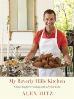 My Beverly Hills Kitchen : Classic Southern Cooking with a French Twist - Alex Hitz