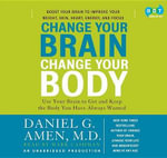 Change Your Brain, Change Your Body : Use Your Brain to Get and Keep the Body You Have Always Wanted - Daniel G MD Amen