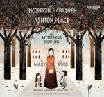 The Incorrigible Children of Ashton Place, Book I : The Mysterious Howling - Maryrose Wood