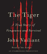 The Tiger : A True Story of Vengeance and Survival - John Vaillant