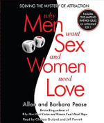 Why Men Want Sex and Women Need Love : Solving the Mystery of Attraction - Allan Pease