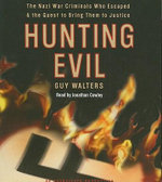 Hunting Evil : The Nazi War Criminals Who Escaped & the Quest to Bring Them to Justice - Guy Walters