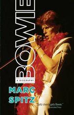 Bowie : A Biography - Marc Spitz