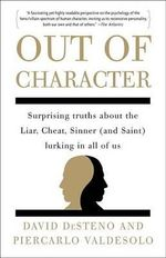 Out of Character : Surprising Truths about the Liar, Cheat, Sinner (and Saint) Lurking in All of Us - David Desteno