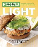 Everyday Food: Light : The Quickest and Easiest Recipes, All Under 500 Calories - Martha Stewart Living Magazine