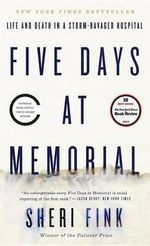 Five Days at Memorial : Life and Death in a Storm-Ravaged Hospital - Sheri Fink