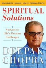 Spiritual Solutions : Answers to Life's Greatest Challenges - Dr Deepak Chopra