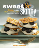 Sweet and Skinny : 100 Recipes for Enjoying Life's Sweet Side without Tipping the Scales - Marisa Churchill