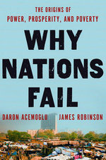 Why Nations Fail : The Origins of Power, Prosperity, and Poverty - Daron Acemoglu