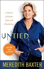 Untied : A Memoir of Family, Fame, and Floundering - Meredith Baxter
