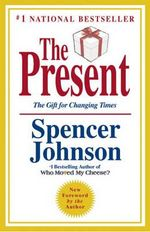 The Present : The Secret to Enjoying Your Work and Life, Now! - M Spencer Johnson