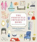 Perfectly Imperfect Home : Essentials for Decorating and Living Well - Deborah Needleman
