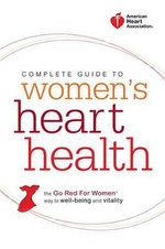 Complete Guide to Women's Heart Health : The Go Red for Women Way to Well-Being and Vitality - American Heart Association