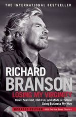 Losing My Virginity : How I Survived, Had Fun, and Made a Fortune Doing Business My Way - Sir Richard Branson