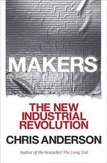 Makers : The New Industrial Revolution - Chris Anderson