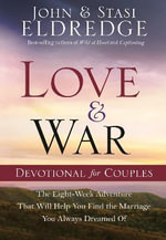 Love and War Devotional for Couples : The Eight-Week Adventure That Will Help You Find the Marriage You Always Dreamed of - Stasi Eldredge