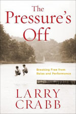 The Pressure's off : Breaking Free from Rules and Performance - Larry Crabb