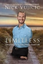 LIMITLESS : Devotions for a Ridiculously Good Life - NICK VUJICIC