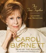 This Time Together : Laughter and Reflection - Carol Burnett