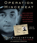 Operation Mincemeat : How a Dead Man and a Bizarre Plan Fooled the Nazis and Assured an Allied Victory - Ben Macintyre