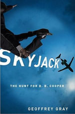 Skyjack : The Hunt for D.B. Cooper - Geoffrey Gray
