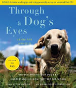 Through a Dog's Eyes : Understanding Our Dogs by Understanding How They See the World - Dr Jennifer Arnold