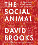 The Social Animal : The Hidden Sources of Love, Character, and Achievement - David Brooks