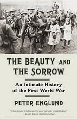 The Beauty and the Sorrow : An Intimate History of the First World War - Peter Englund